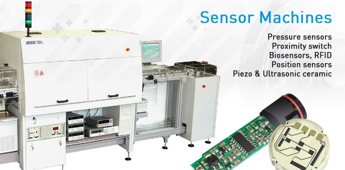 Automatic lines for pressure sensors, proximity switch, biosensors, RFID, position sensors, piezo and ultrasonic ceramic.